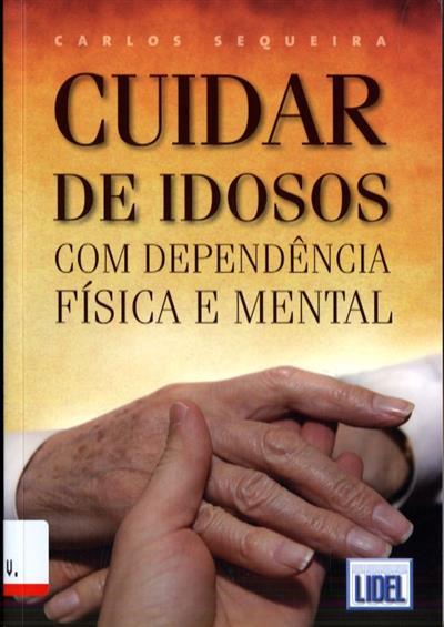Cuidar de idosos com dependência física e mental (Carlos Sequeira)