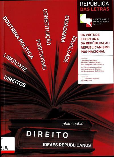 """Da virtude e fortuna da República ao republicanismo pós-nacional (Colóquio Internacional """"Da Virtude..."""")"""