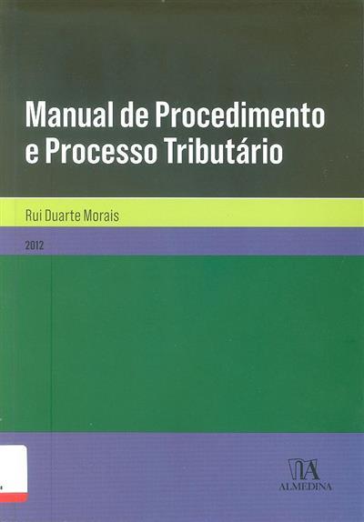 Manual de procedimento e processo tributário (Rui Duarte Morais )