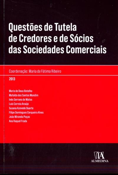 Questões de tutela de credores e de sócios das sociedades comerciais (coord. Maria de Fátima Ribeiro... [et al.])