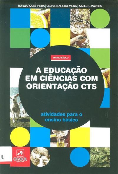 A educação em ciências com orientação CTS (Rui Marques Vieira, Celina Tenreiro-Vieira, Isabel P. Martins)