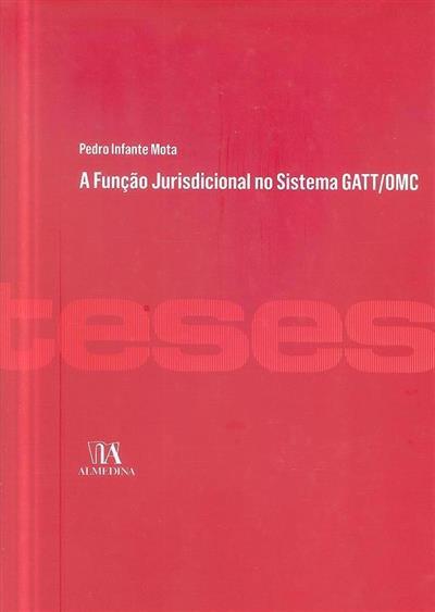 A função jurisdicional no sistema GATT-OMC (Pedro Infante Mota)