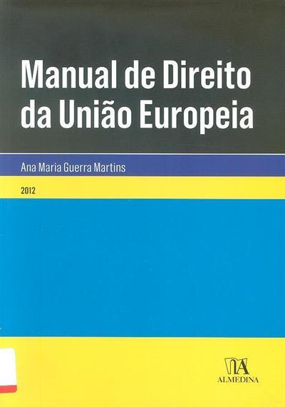 Manual de direito da União Europeia (Ana Maria Guerra Martins)