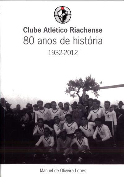 Clube Atlético Riachense e 80 anos de história, 1932-2012 (Manuel de Oliveira Lopes)