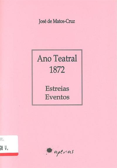 Ano teatral 1872 (José de Matos-Cruz)