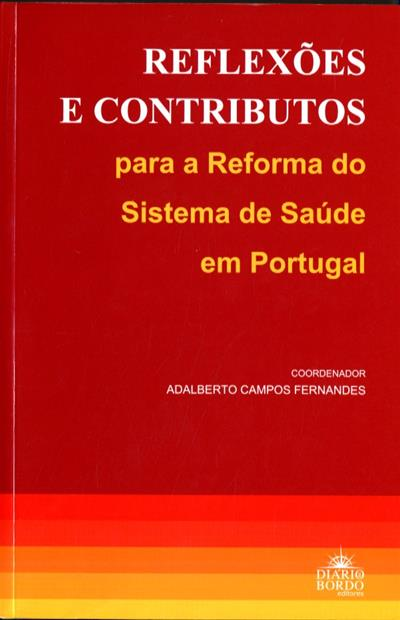Reflexões e contributos para a reforma do Sistema de Saúde de Portugal (coord. Adalberto Campos Fernandes)