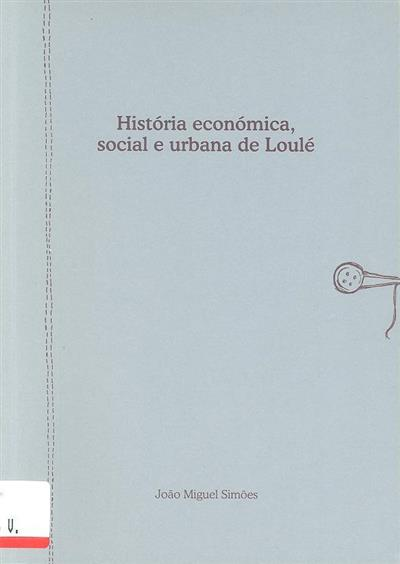 História económica, social e urbana de Loulé (João Miguel Simões)