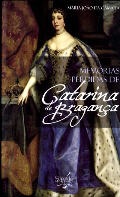 Memórias perdidas de Catarina de Bragança (Maria João da Câmara)
