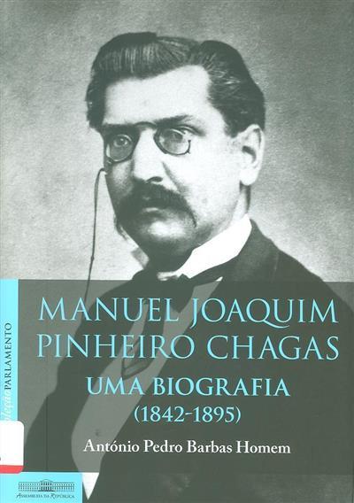 Manuel Joaquim Pinheiro Chagas, 1842-1895 (António Pedro Barbas Homem)