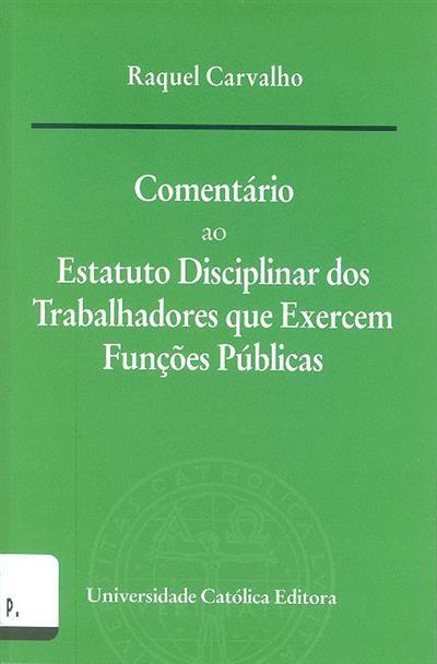 Comentário ao estatuto disciplinar dos trabalhadores que exercem funções públicas (Raquel Carvalho)
