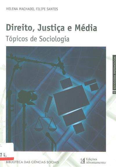 Direito, justiça e média (Helena Machado, Filipe Santos)