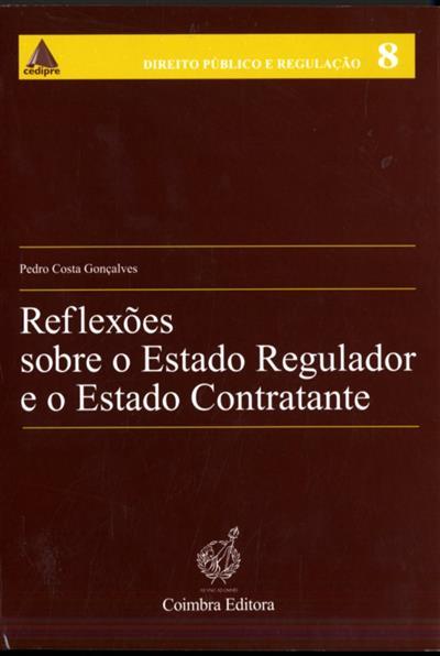 Reflexões sobre o estado regulador e o estado contratante (Pedro Costa Gonçalves)
