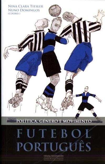 Futebol português (coord. Nuno Domingos, Nina Clara Tiesler)