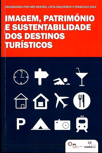 Imagem, património e sustentabilidade dos destinos turísticos (coord. Cátia Malheiros, Inês Brasão, Francisco Dias)