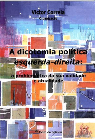 A dicotomia política esquerda-direita (org. Victor Correia)