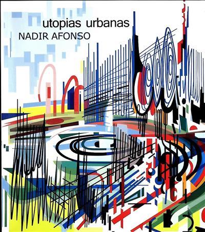 Utopias urbanas (textos António d'Orey Capucho, Nadir Afonso, João Pinharanda)
