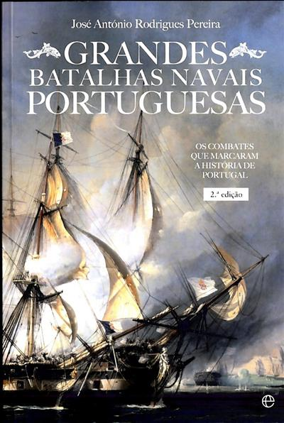 Grandes batalhas navais portuguesas (José António Rodrigues Pereira)