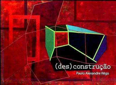 Des)construção (textos António d'Orey Capucho, Cristina Azevedo Tavares)