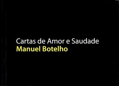 Cartas de amor e saudade (textos António d'Orey Capucho, João Pinharanda, Manuel Botelho)