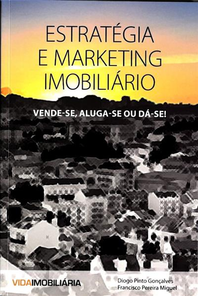 Estratégia e marketing imobiliário (Diogo Pinto Gonçalves, Francisco Pereira Miguel)