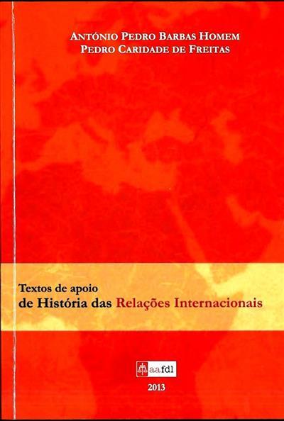Textos de apoio de história das relações internacionais (António Pedro Barbas Homem, Pedro Caridade de Freitas)