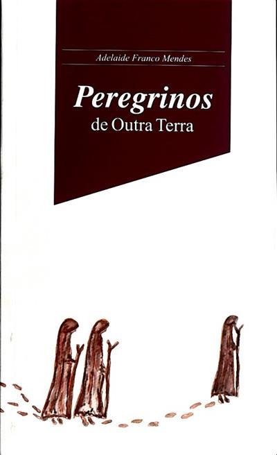 Peregrinos de outra terra (Adelaide Franco Mendes)