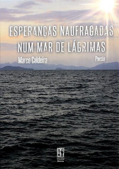 Esperanças naufragadas num mar de lágrimas (Marco Caldeira)