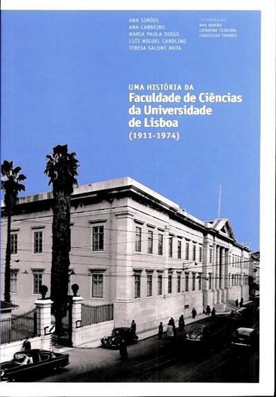 Uma história da Faculdade de Ciências da Universidade de Lisboa (1911-1974) (Ana Simões... [et al.9)