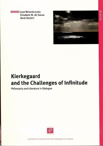 Kierkegaard and the challenges of infinitude (coord. José Miranda Justo, Elisabete M. de Sousa, René Rosfort)