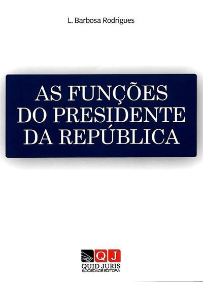 As funções do Presidente da República (L. Barbosa Rodrigues)