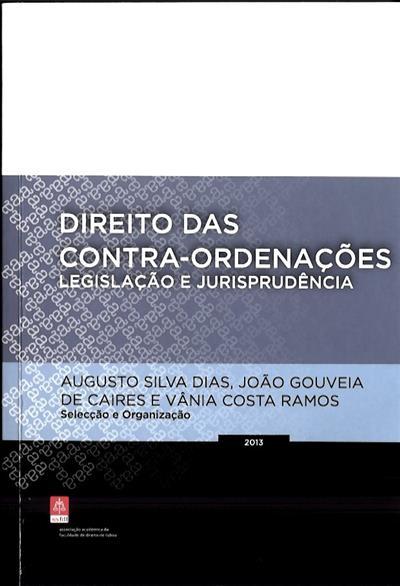 Direito das contra ordenações (sel. e org. de legislação e jurisprudência da responsabilidade de Augusto Silva Dias, João Gouveia de Caire, Vânia Costa Ramo)