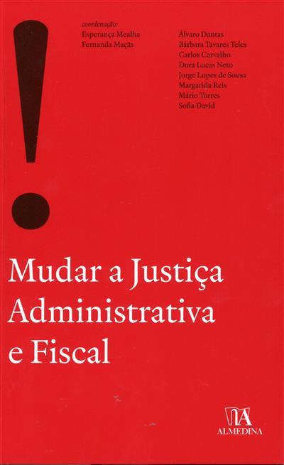 Mudar a justiça administrativa e fiscal (cord. Esperança Mealha, Fernanda Maçãs)