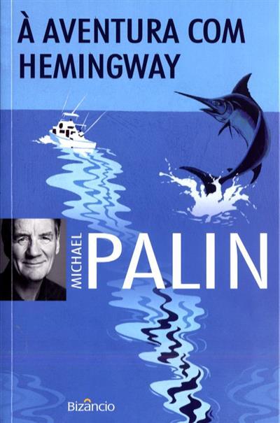 À aventura com Hemingway (Michael Palin)