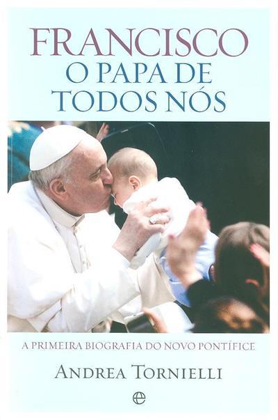 Francisco, o Papa de todos nós (Andrea Tornielli)
