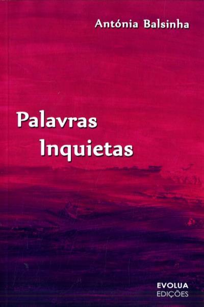 Palavras inquietas (Antónia Balsinha)