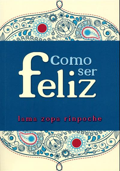 Como ser feliz (Lama Zopa Rinpoche)
