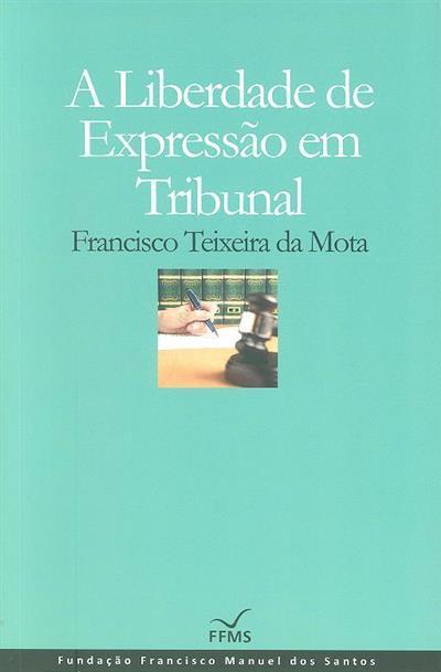 A liberdade de expressão em tribunal (Francisco Teixeira da Mota)