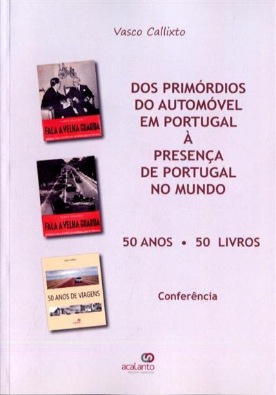 Dos primórdios do automóvel em Portugal à presença de Portugal no mundo (Vasco Calixto)