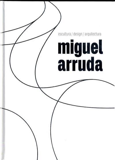 Miguel Arruda (textos Bárbara Coutinho, Delfim Sardo, António Mega Ferreira)