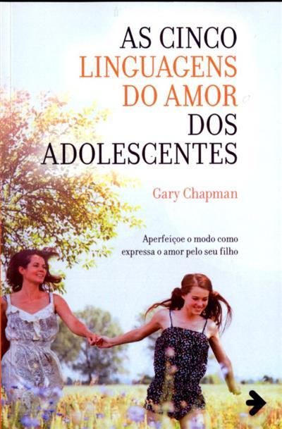As cinco linguagens do amor dos adolescentes (Gary Chapman)