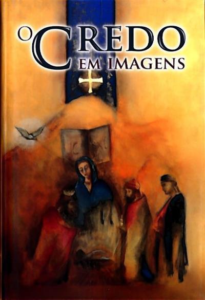 O Credo em imagens (Carlos A. Moreira Azevedo)