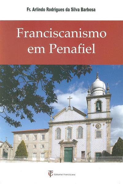 Franciscanismo em Penafiel (Arlindo Rodrigues da Silva Barbosa)