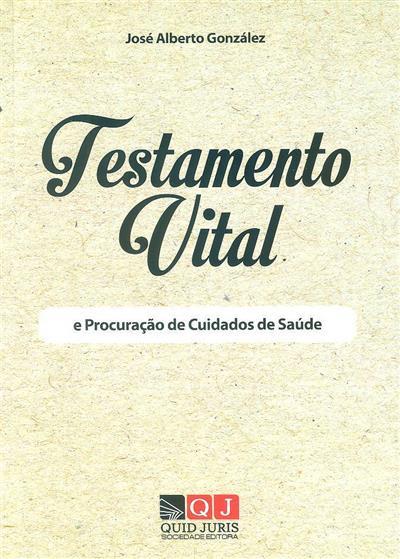 Testamento vital e procuração de cuidados de saúde (José Alberto González)