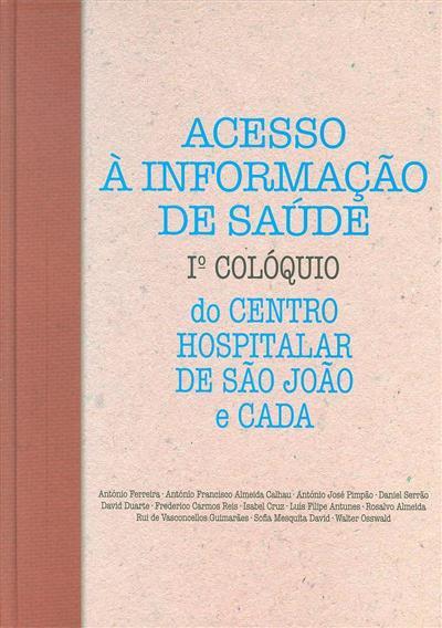 Acesso à informação da saúde (Iº Colóquio do Centro Hospitalar de São João e CADA)