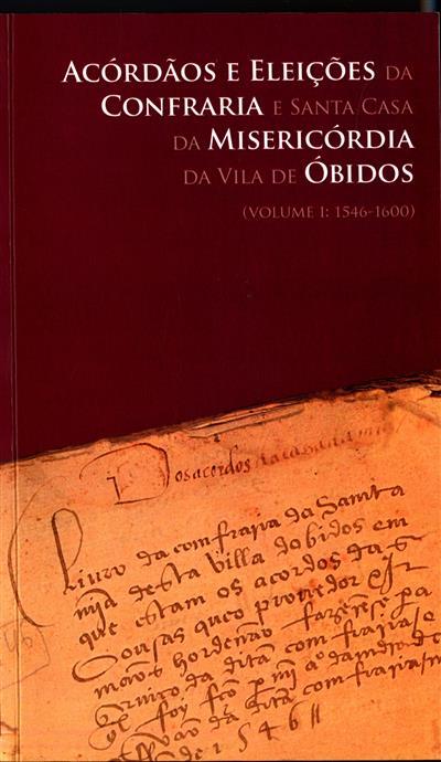 Acórdãos e eleições da Confraria e Santa Casa da Misericórdia da Vila de Óbidos (recolha e org. Ricardo Pereira)