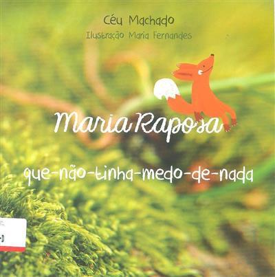 Maria Raposa que-não-tinha-medo-de-nada (Céu Machado)