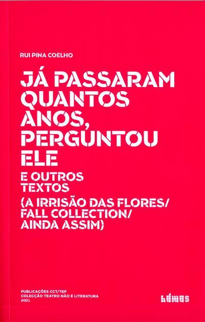 Já passaram quantos anos, peguntou ele, e outros textos (Rui Pina Coelho)