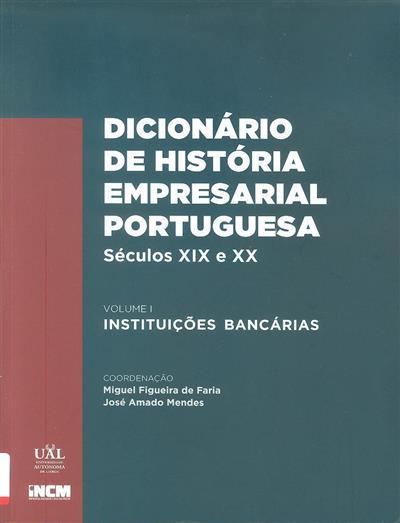 Dicionário de história empresarial portuguesa (coord. Miguel Figueira de Faria, José Amado Mendes)