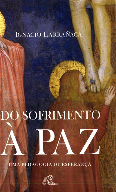 Do sofrimento à paz (Ignacio Larrañaga)