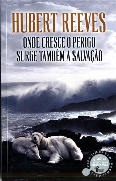 Onde cresce o perigo surge também a salvação (Hubert Reeves)